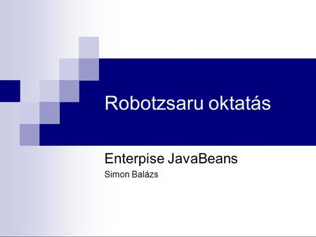 Enterpise JavaBeans Simon Balázs