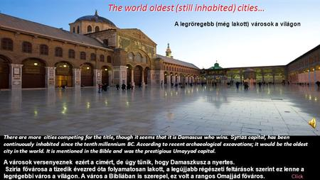There are more cities competing for the title, though it seems that it is Damascus who wins. Syrias capital, has been continuously inhabited since the.
