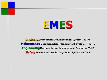 EMES Explosion Explosion Protection Documentation System – EPDS Maintenance Maintenance Documentation Management System – MDMS Engineering Engineering.