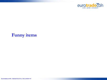 Funny items Eurotradecon Kft. +36(30)372-23-12, +36 (1) 456 91 47.