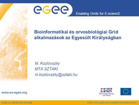 EGEE-II INFSO-RI-031688 Enabling Grids for E-sciencE www.eu-egee.org EGEE and gLite are registered trademarks Bioinformatikai és orvosbiológiai Grid alkalmazások.
