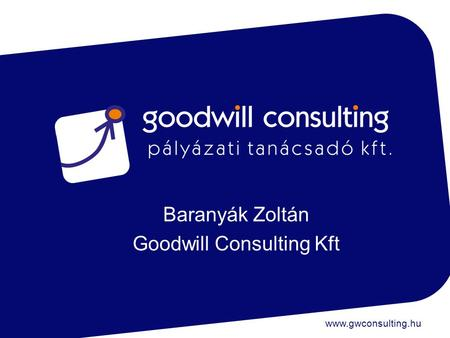 Www.gwconsulting.hu Baranyák Zoltán Goodwill Consulting Kft.