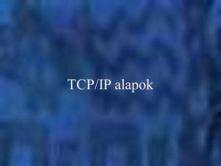 TCP/IP alapok.