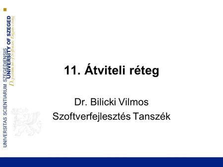 UNIVERSITY OF SZEGED D epartment of Software Engineering UNIVERSITAS SCIENTIARUM SZEGEDIENSIS 11. Átviteli réteg Dr. Bilicki Vilmos Szoftverfejlesztés.