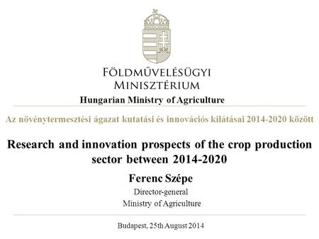 Az növénytermesztési ágazat kutatási és innovációs kilátásai 2014-2020 között Research and innovation prospects of the crop production sector between 2014-2020.
