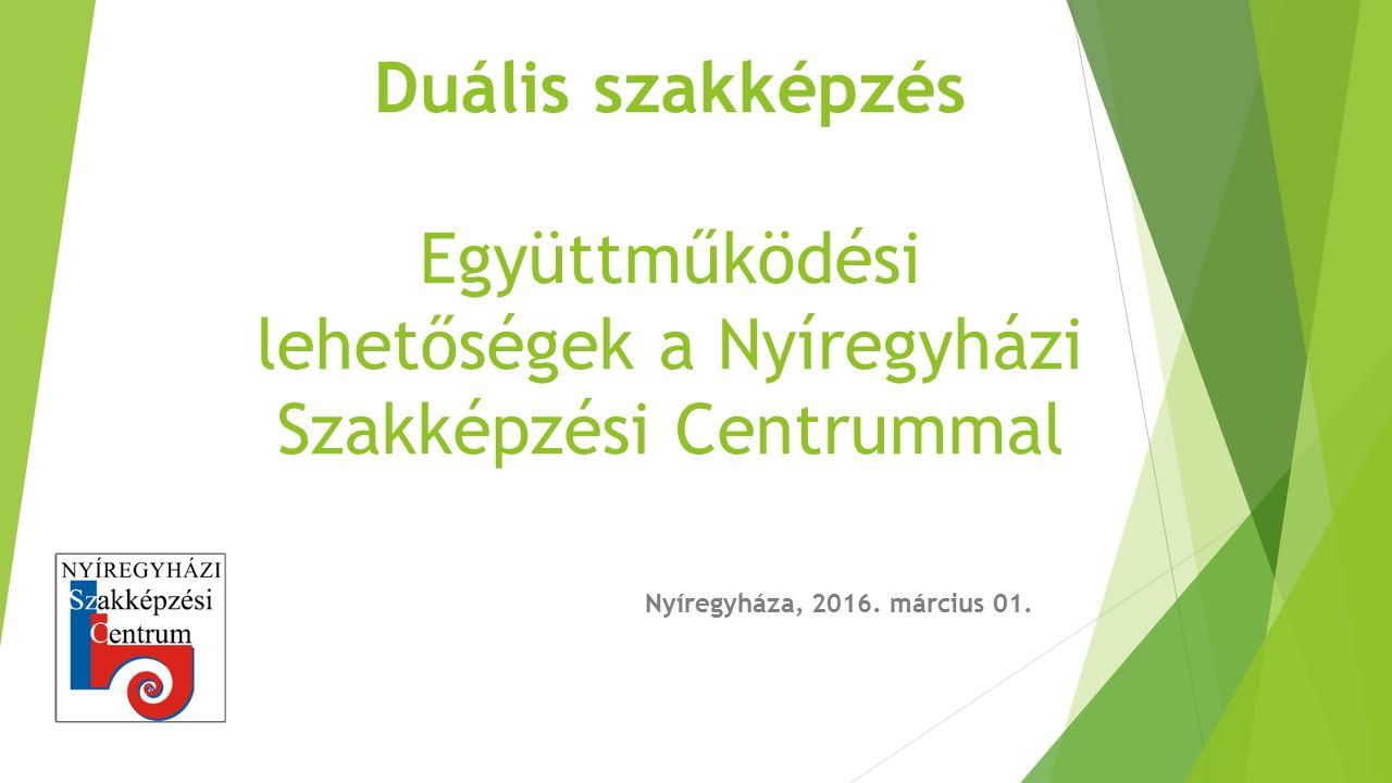 Duális szakképzés Együttműködési lehetőségek a Nyíregyházi Szakképzési Centrummal