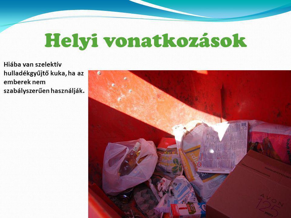 Helyi vonatkozásokHiába van szelektív hulladékgyűjtő kuka, ha az emberek nem szabályszerűen használják.