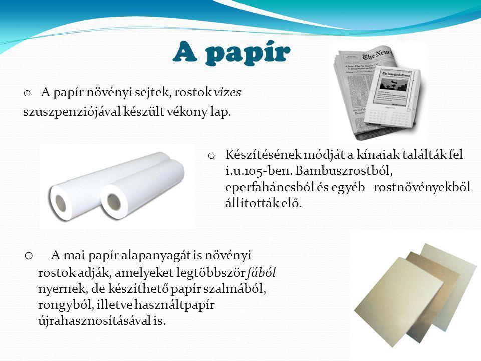 A papír A papír növényi sejtek, rostok vizes. szuszpenziójával készült vékony lap. Készítésének módját a kínaiak találták fel.
