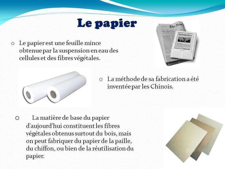 Le papier Le papier est une feuille mince obtenue par la suspension en eau des cellules et des fibres végétales.