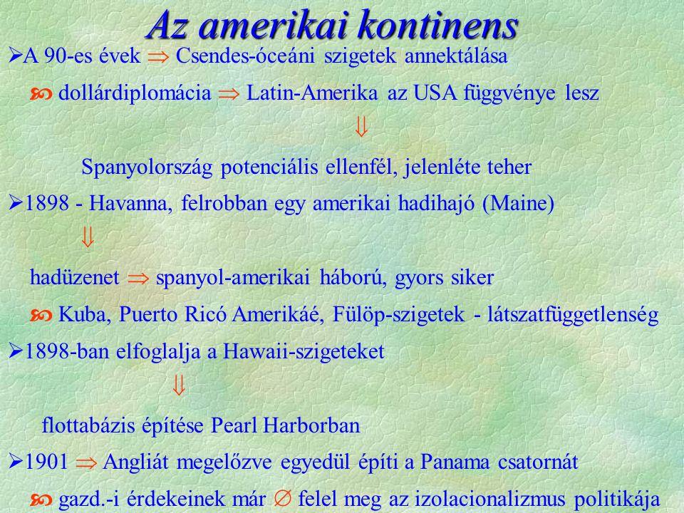 Az amerikai kontinens A 90-es évek  Csendes-óceáni szigetek annektálása.  dollárdiplomácia  Latin-Amerika az USA függvénye lesz.