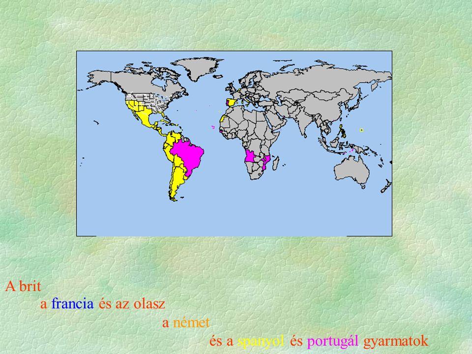 A brit a francia és az olasz a német és a spanyol és portugál gyarmatok