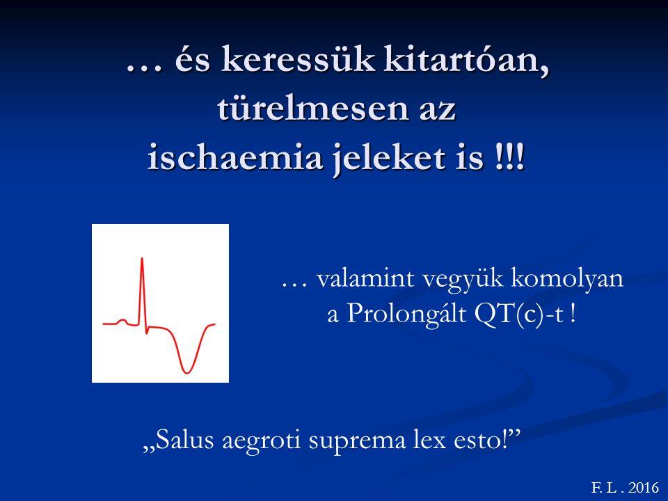 … és keressük kitartóan, türelmesen az ischaemia jeleket is !!!