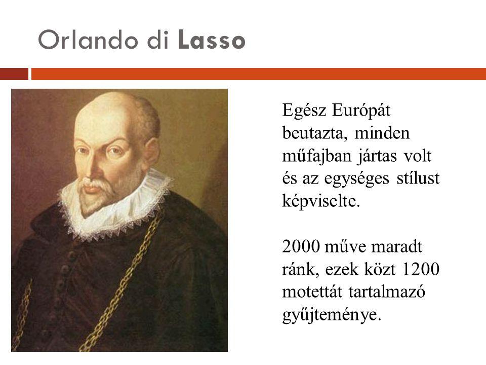 Orlando di Lasso Egész Európát beutazta, minden műfajban jártas volt
