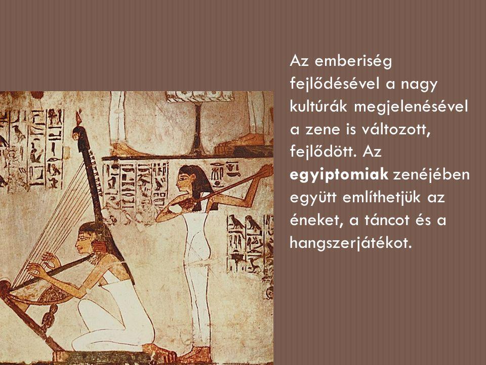 Az emberiség fejlődésével a nagy kultúrák megjelenésével a zene is változott, fejlődött.