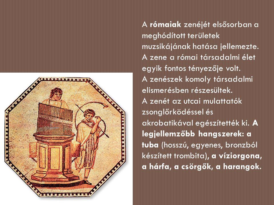 A rómaiak zenéjét elsősorban a meghódított területek muzsikájának hatása jellemezte.