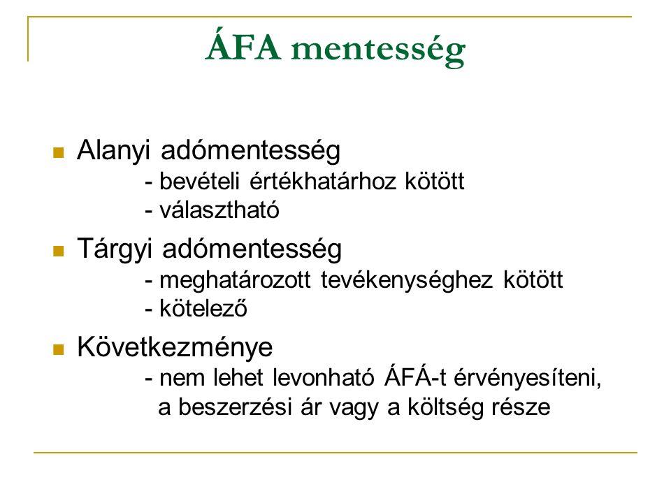 ÁFA mentesség Alanyi adómentesség - bevételi értékhatárhoz kötött - választható.