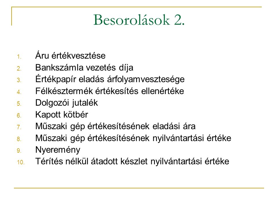 Besorolások 2. Áru értékvesztése Bankszámla vezetés díja