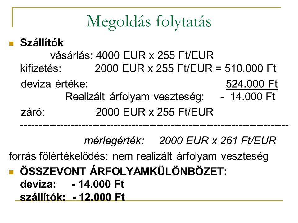Megoldás folytatás Szállítók vásárlás: 4000 EUR x 255 Ft/EUR kifizetés: 2000 EUR x 255 Ft/EUR = 510.000 Ft.