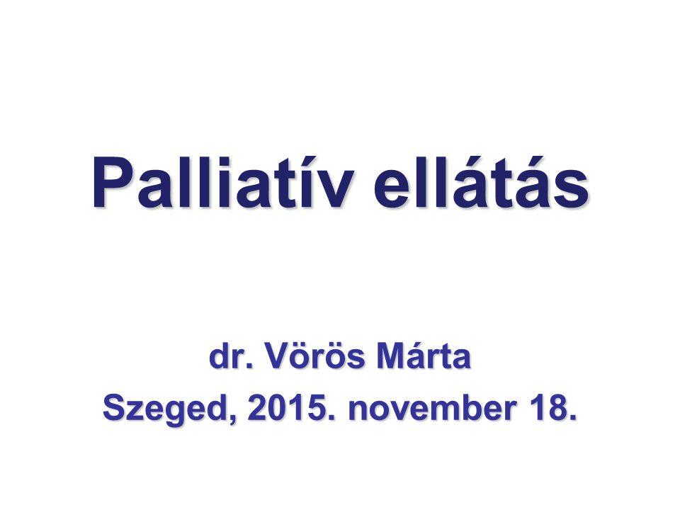 Palliatív ellátás dr. Vörös Márta Szeged, 2015. november 18.
