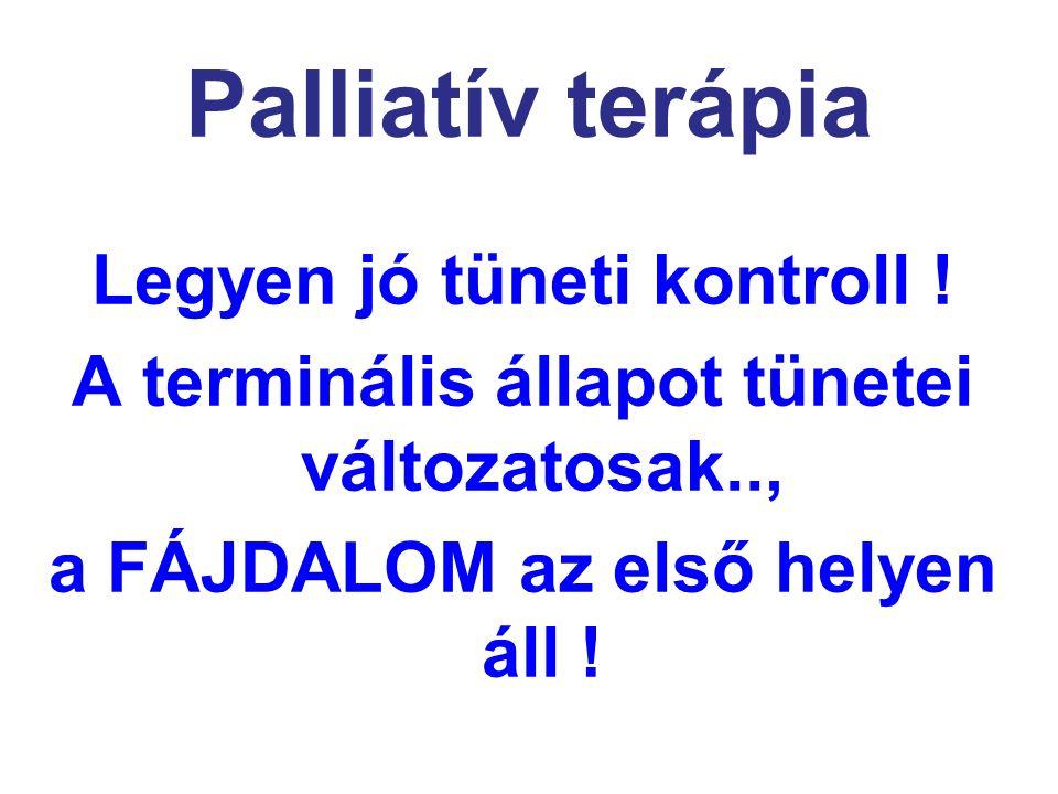 Palliatív terápia Legyen jó tüneti kontroll !