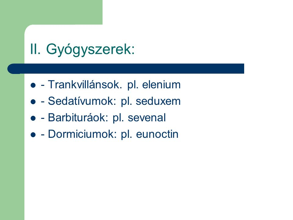 II. Gyógyszerek: - Trankvillánsok. pl. elenium