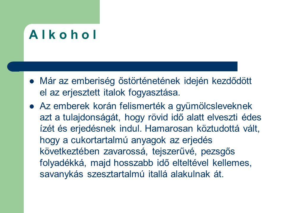 A l k o h o l Már az emberiség őstörténetének idején kezdődött el az erjesztett italok fogyasztása.