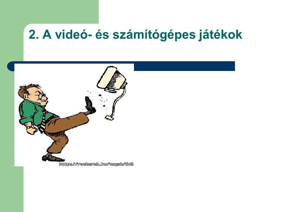 2. A videó- és számítógépes játékok