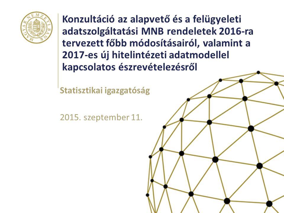Konzultáció az alapvető és a felügyeleti adatszolgáltatási MNB rendeletek 2016-ra tervezett főbb módosításairól, valamint a 2017-es új hitelintézeti adatmodellel kapcsolatos észrevételezésről