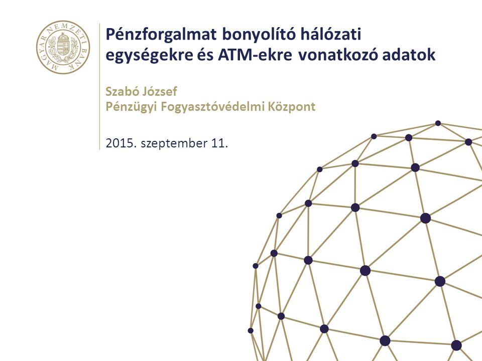 Pénzforgalmat bonyolító hálózati egységekre és ATM-ekre vonatkozó adatok