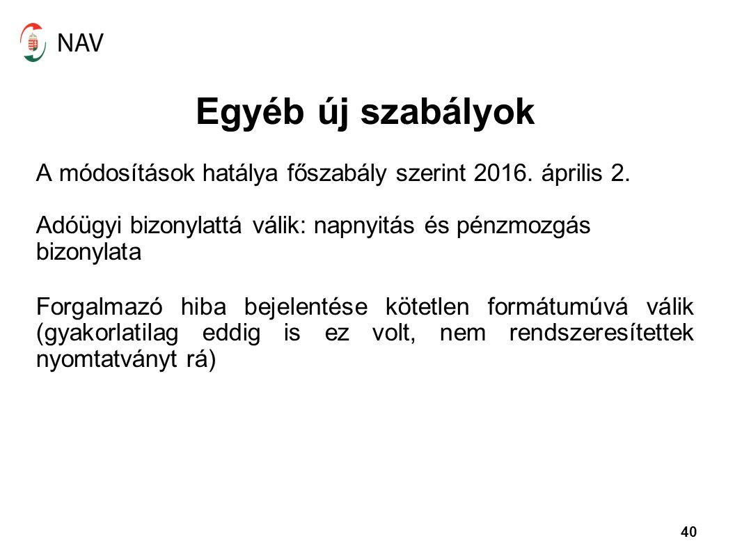 Egyéb új szabályok A módosítások hatálya főszabály szerint 2016. április 2. Adóügyi bizonylattá válik: napnyitás és pénzmozgás bizonylata.