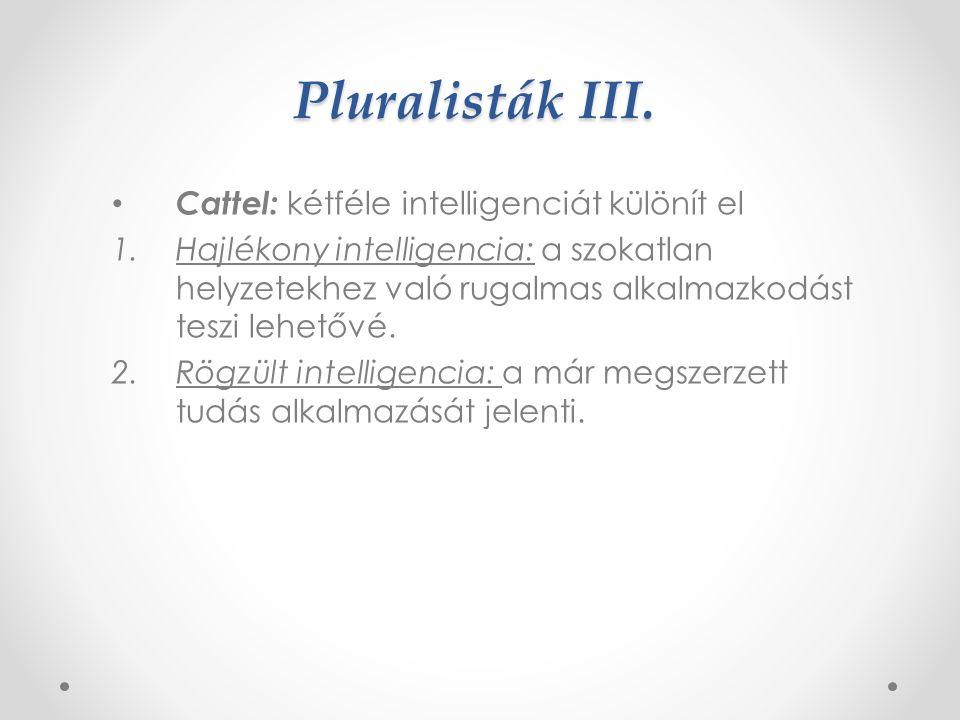 Pluralisták III. Cattel: kétféle intelligenciát különít el
