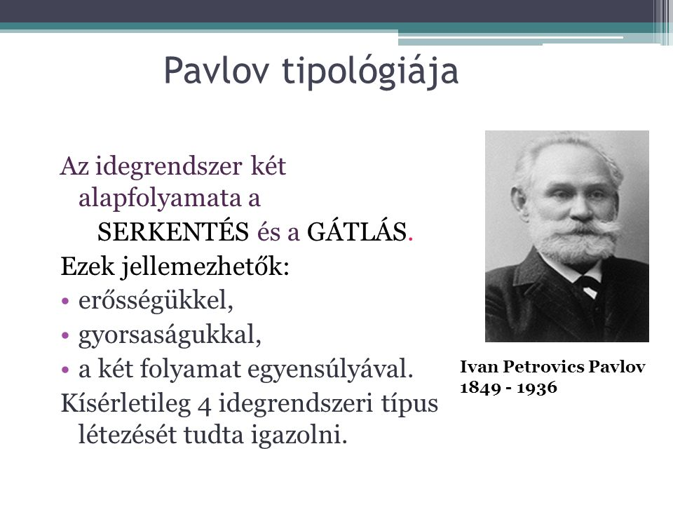 Pavlov tipológiája Az idegrendszer két alapfolyamata a