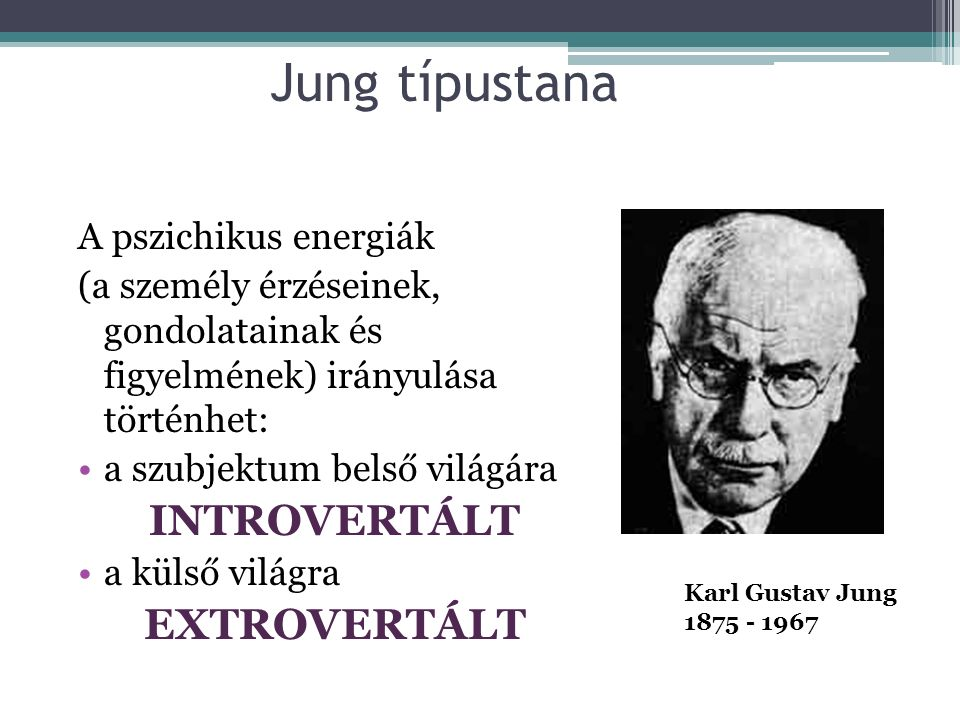 Jung típustana INTROVERTÁLT EXTROVERTÁLT A pszichikus energiák