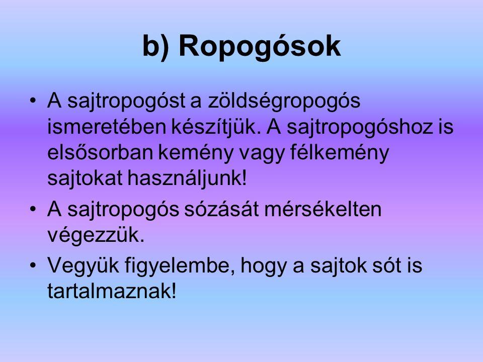 b) Ropogósok A sajtropogóst a zöldségropogós ismeretében készítjük. A sajtropogóshoz is elsősorban kemény vagy félkemény sajtokat használjunk!