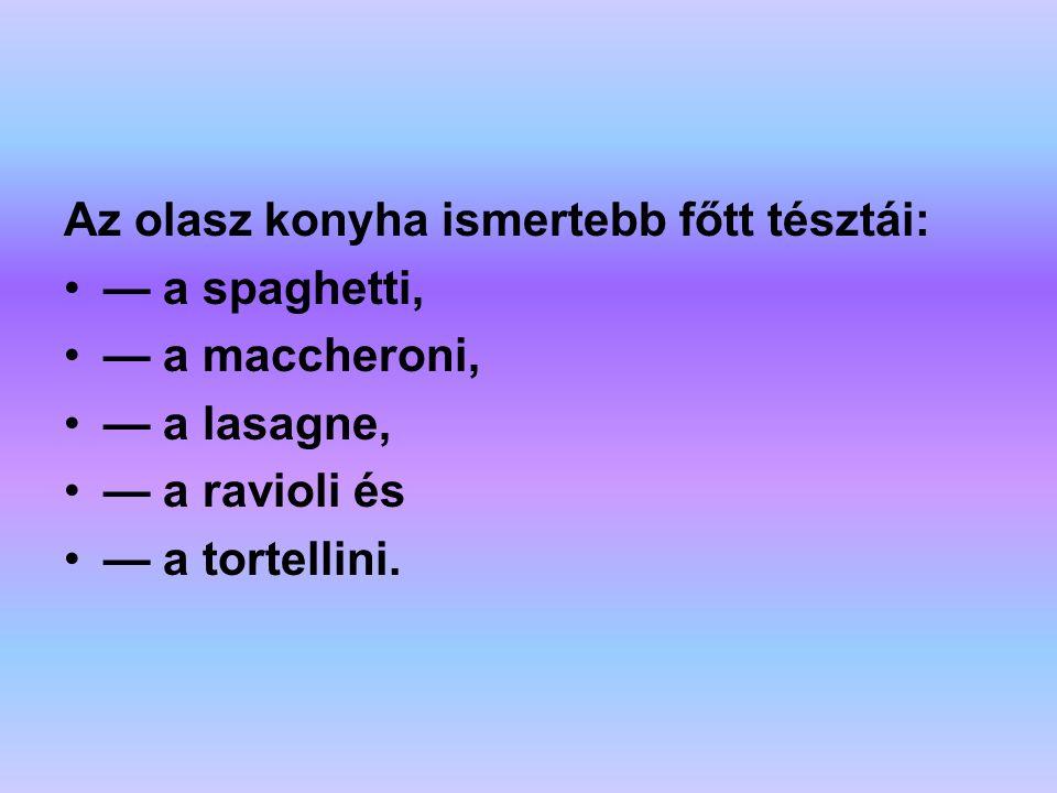 Az olasz konyha ismertebb főtt tésztái: