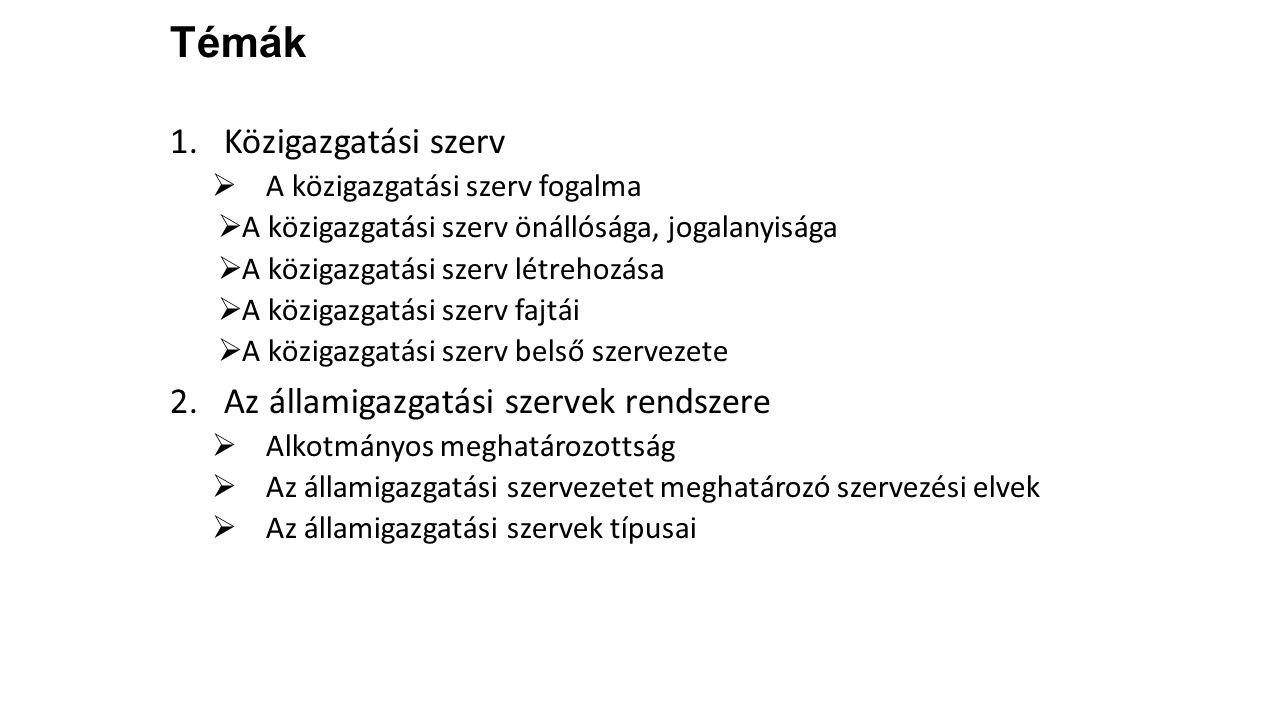 Témák Közigazgatási szerv Az államigazgatási szervek rendszere