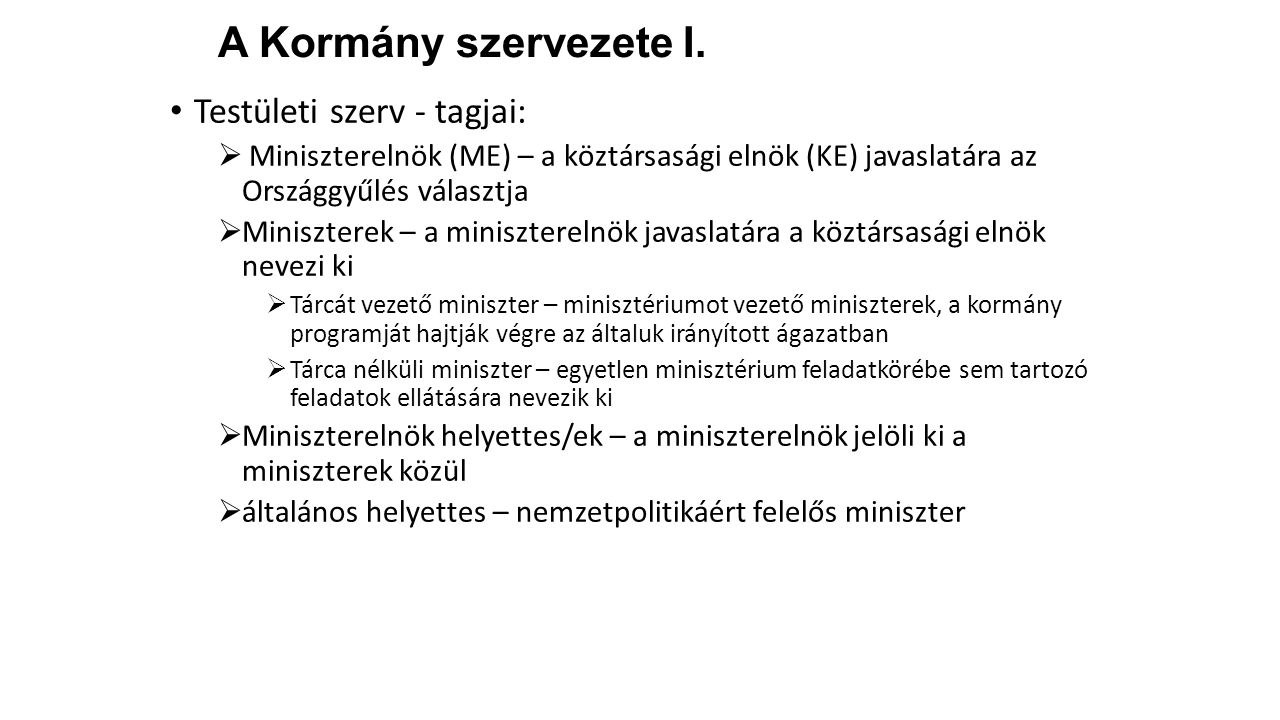 A Kormány szervezete I. Testületi szerv - tagjai:
