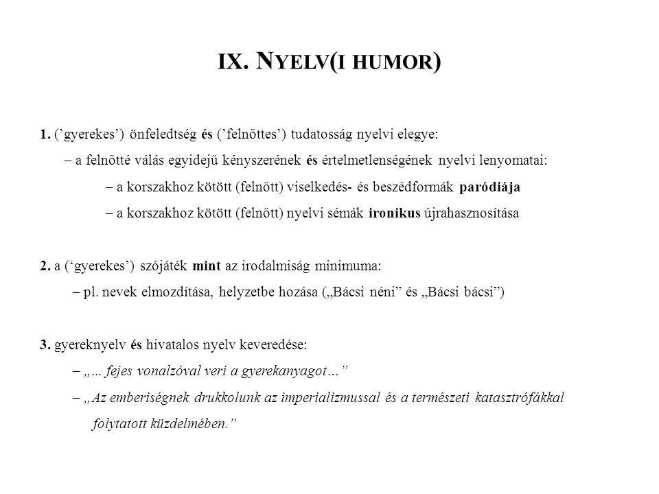 IX. Nyelv(i humor) 1. ('gyerekes') önfeledtség és ('felnőttes') tudatosság nyelvi elegye: