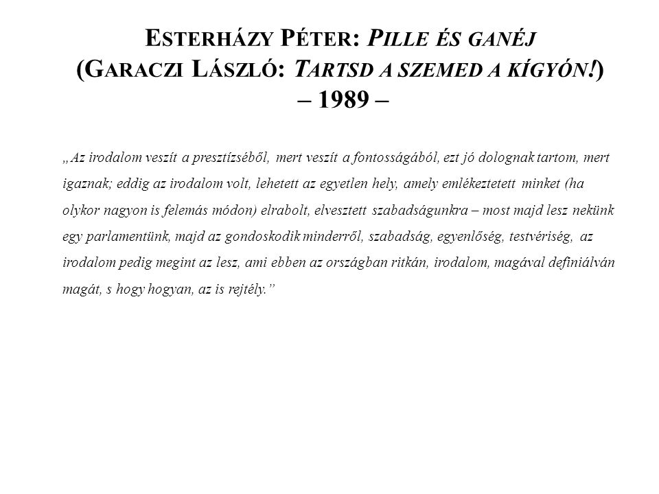 Esterházy Péter: Pille és ganéj (Garaczi László: Tartsd a szemed a kígyón!) – 1989 –