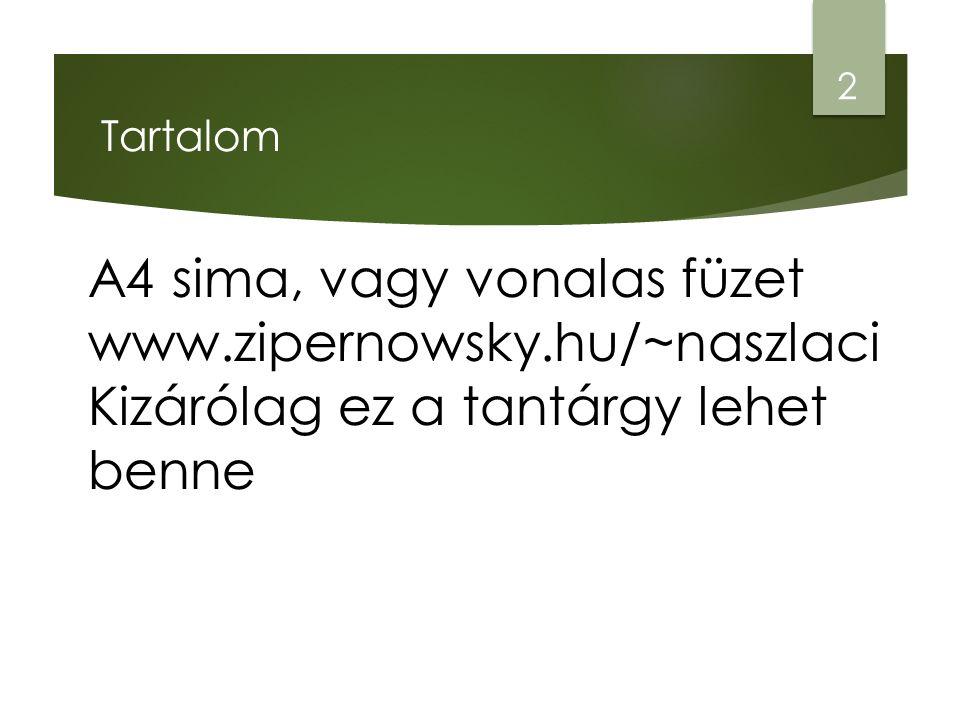 Tartalom A4 sima, vagy vonalas füzet www.zipernowsky.hu/~naszlaci Kizárólag ez a tantárgy lehet benne.