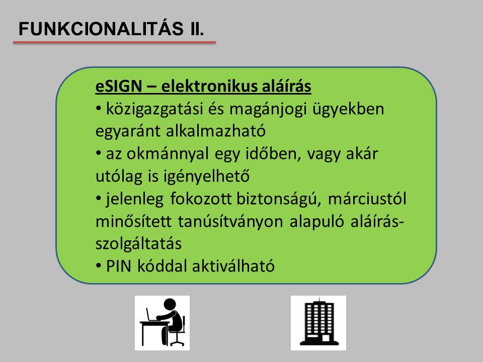 FUNKCIONALITÁS II. eSIGN – elektronikus aláírás. közigazgatási és magánjogi ügyekben egyaránt alkalmazható.