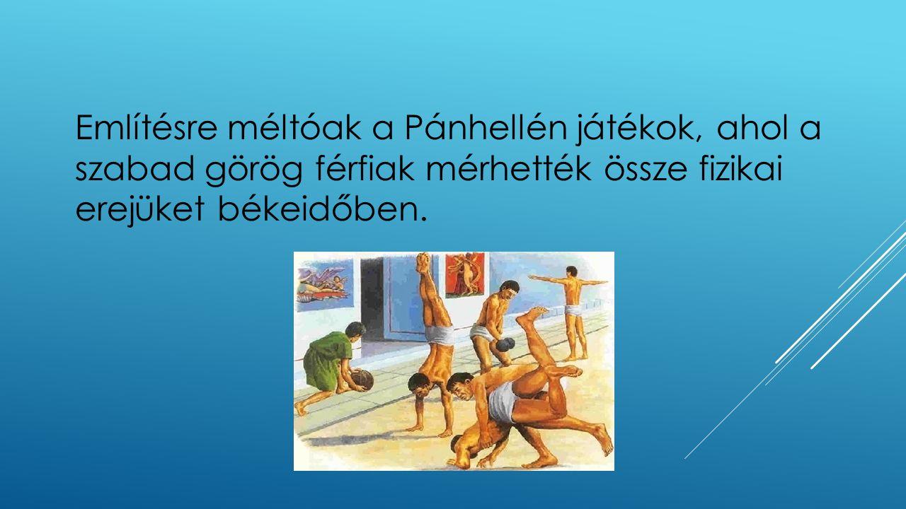 Említésre méltóak a Pánhellén játékok, ahol a szabad görög férfiak mérhették össze fizikai erejüket békeidőben.