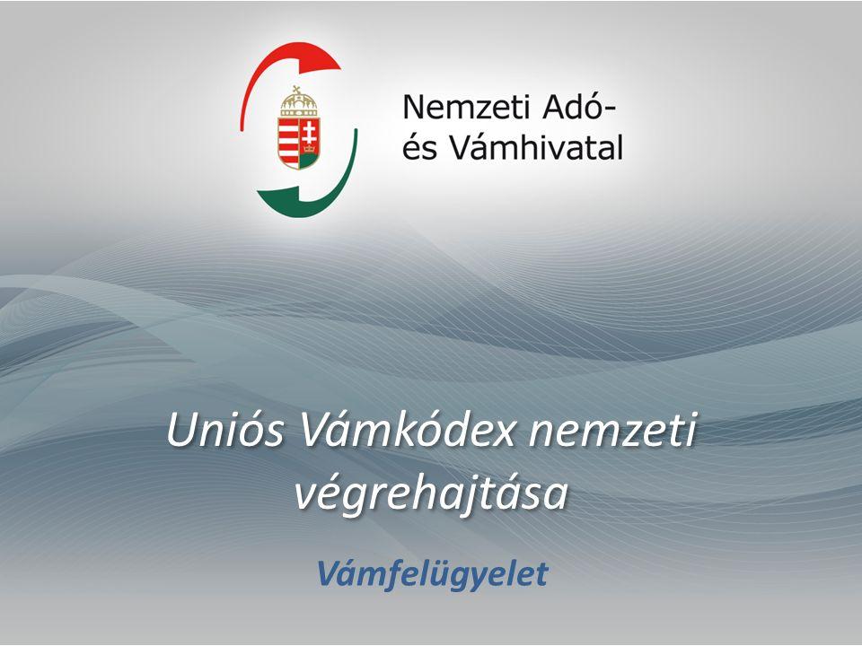 Uniós Vámkódex nemzeti végrehajtása