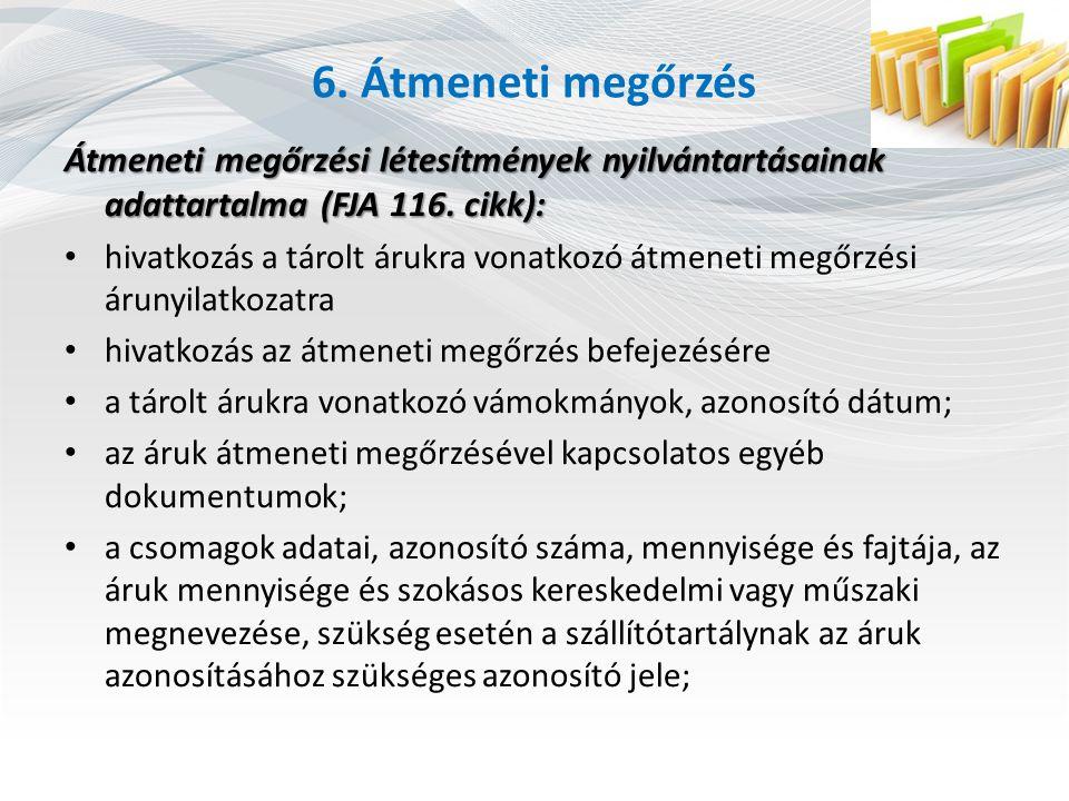 6. Átmeneti megőrzés Átmeneti megőrzési létesítmények nyilvántartásainak adattartalma (FJA 116. cikk):