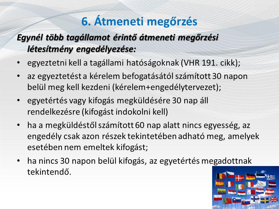6. Átmeneti megőrzés Egynél több tagállamot érintő átmeneti megőrzési létesítmény engedélyezése: