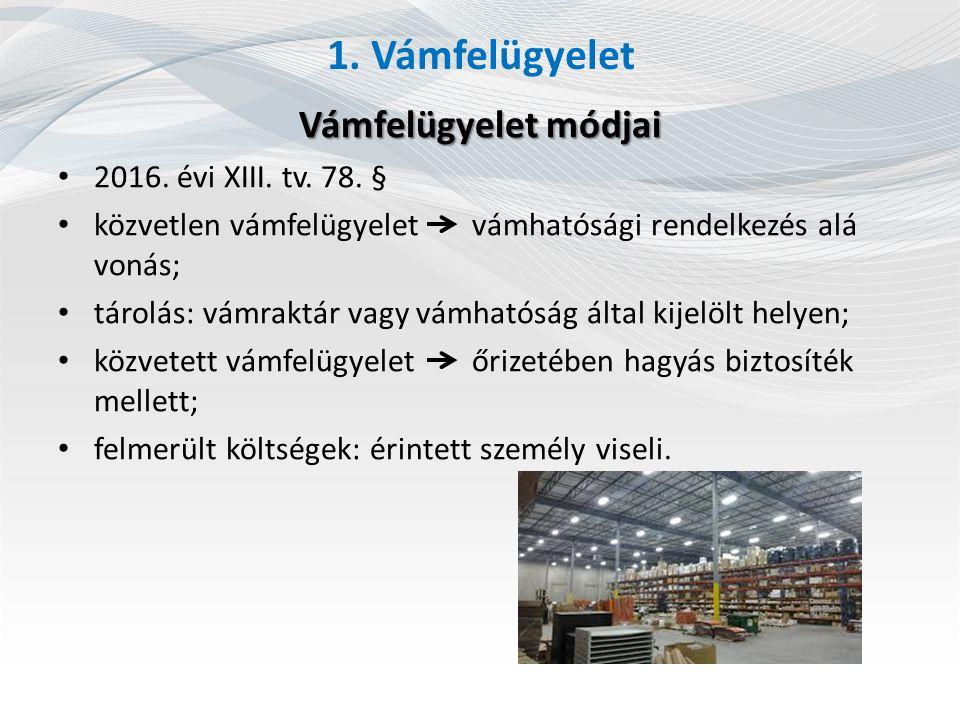 1. Vámfelügyelet Vámfelügyelet módjai 2016. évi XIII. tv. 78. §
