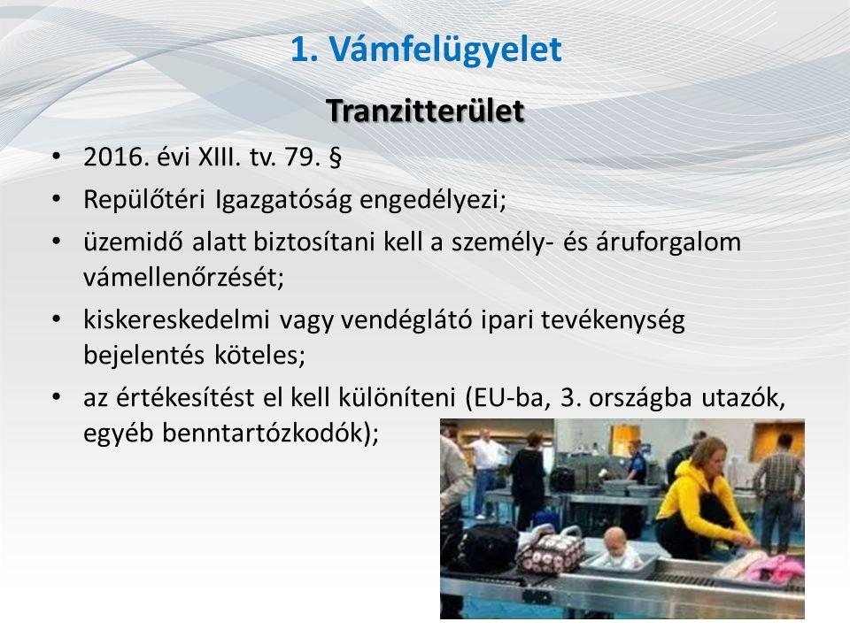 1. Vámfelügyelet Tranzitterület 2016. évi XIII. tv. 79. §