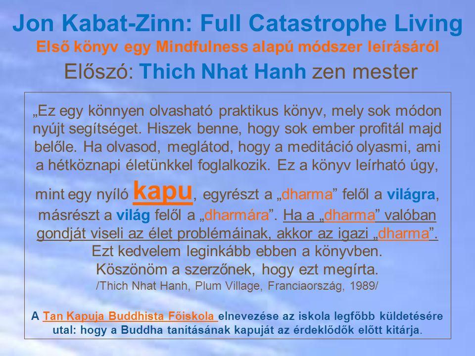 Jon Kabat-Zinn: Full Catastrophe Living Első könyv egy Mindfulness alapú módszer leírásáról Előszó: Thich Nhat Hanh zen mester