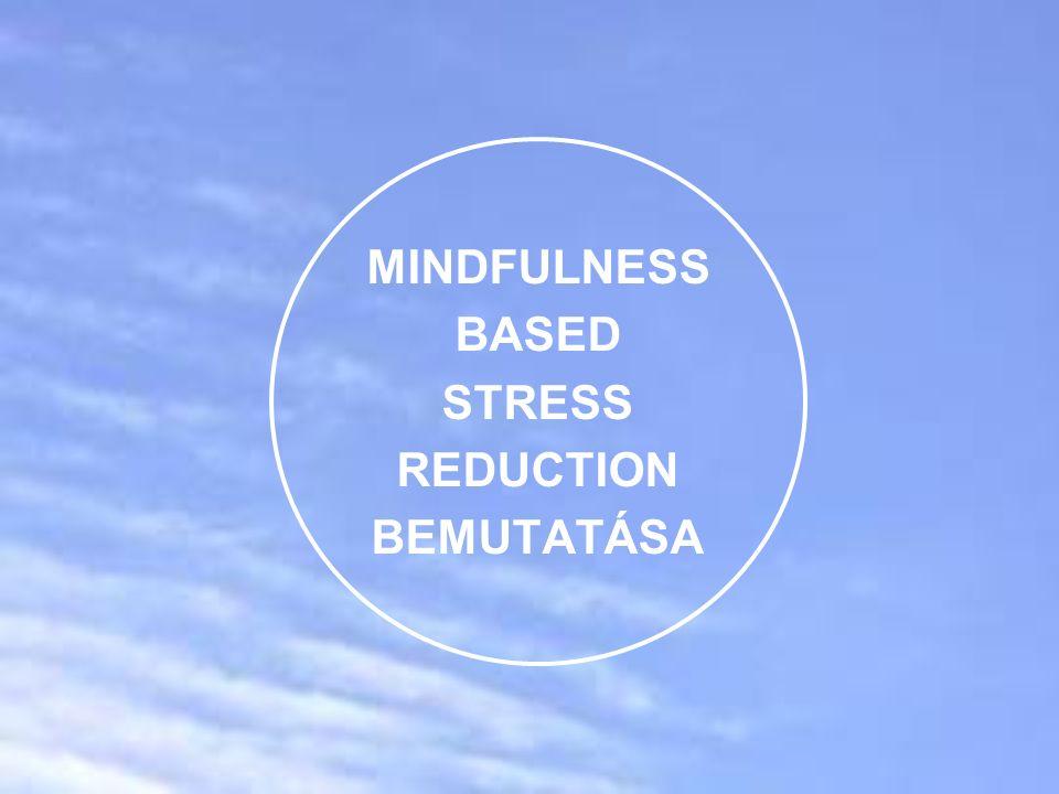 MINDFULNESS BASED STRESS REDUCTION BEMUTATÁSA