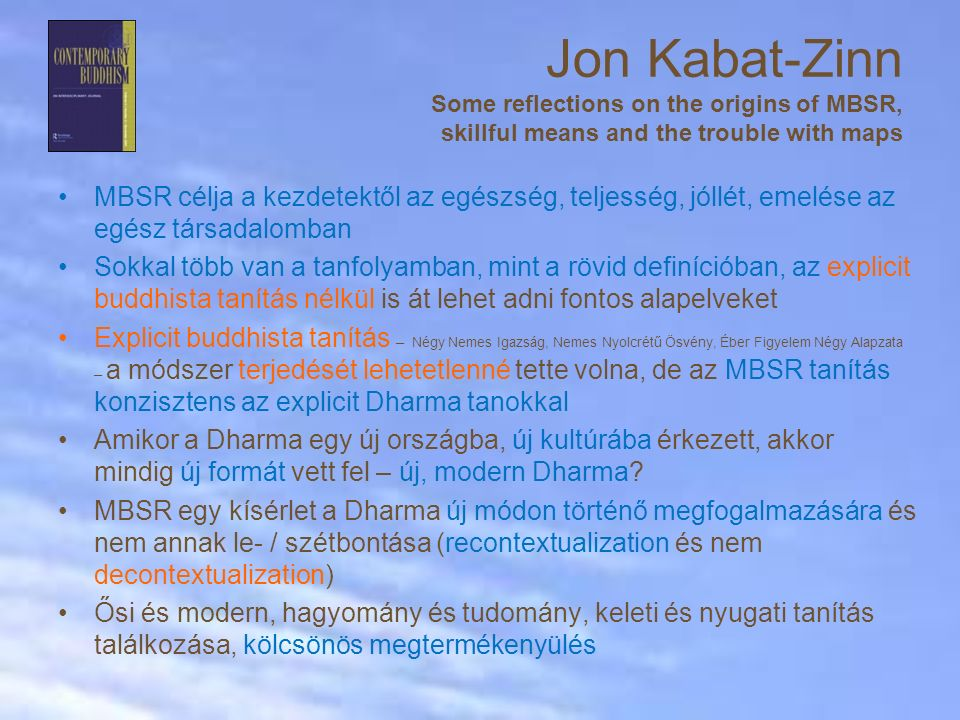 Jon Kabat-Zinn Some reflections on the origins of MBSR, skillful means and the trouble with maps